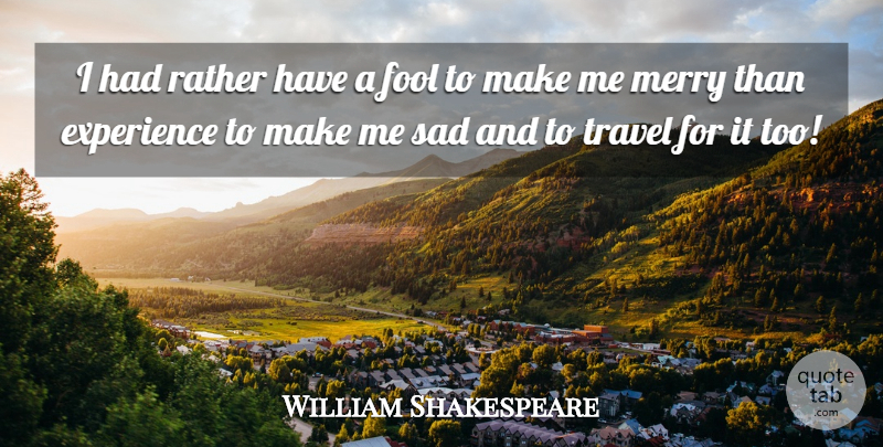 William Shakespeare Quote About Happiness, Travel, Fool: I Had Rather Have A...