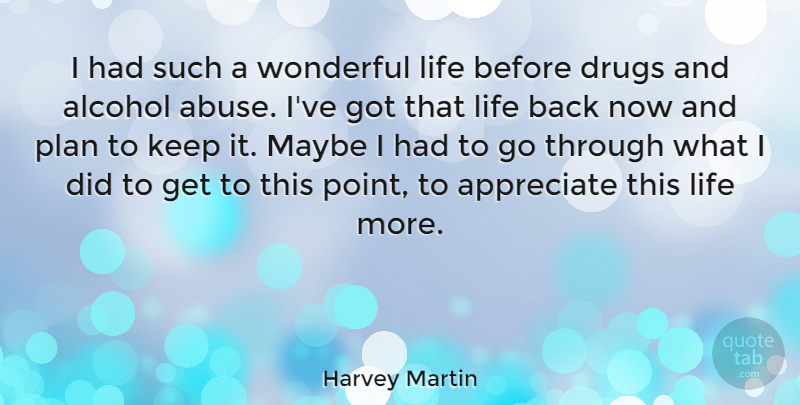 Harvey Martin Quote About Appreciate, Alcohol, Drug: I Had Such A Wonderful...