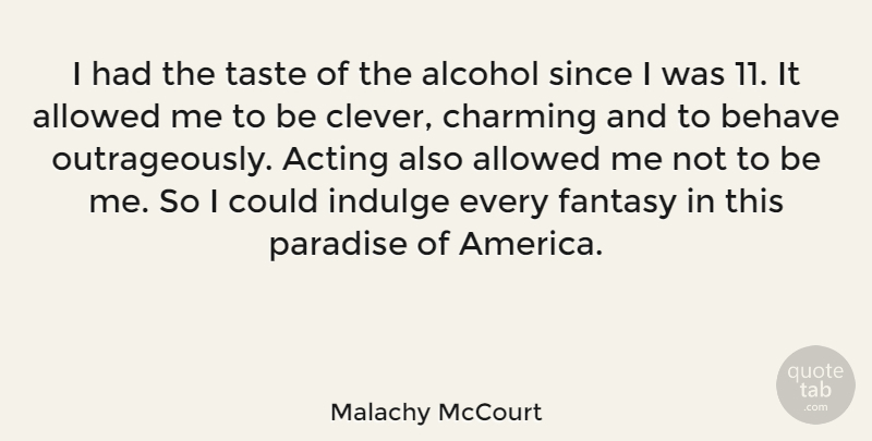 Malachy McCourt Quote About Allowed, Behave, Charming, Fantasy, Indulge: I Had The Taste Of...
