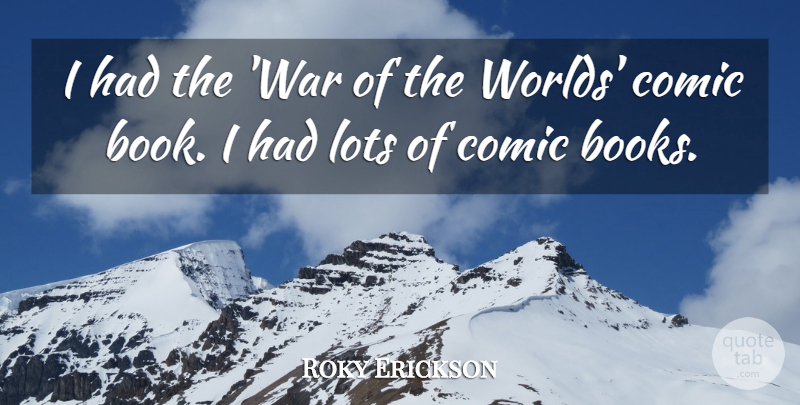 Roky Erickson Quote About Comic, Lots, War: I Had The War Of...
