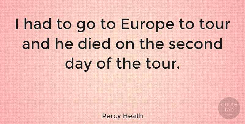 Percy Heath Quote About Europe, Died: I Had To Go To...