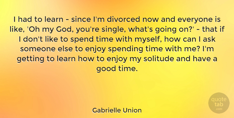 Gabrielle Union I Had To Learn Since Im Divorced Now And