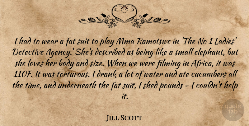 Jill Scott Quote About Play, Mma, Elephants: I Had To Wear A...