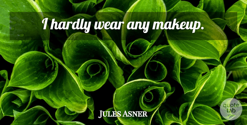 Jules Asner Quote About Makeup: I Hardly Wear Any Makeup...