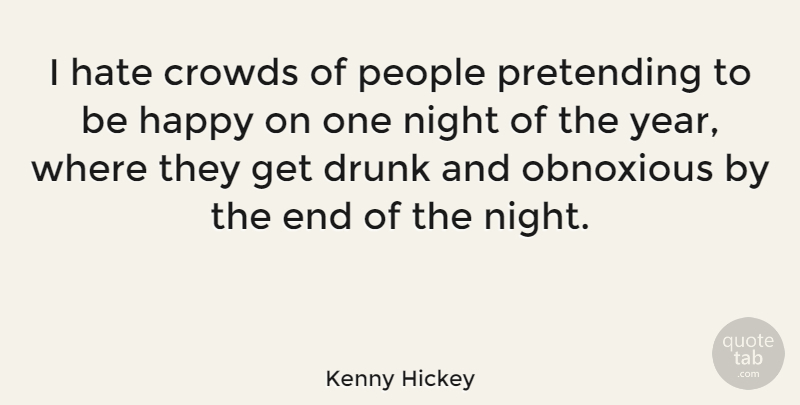 Kenny Hickey Quote About Hate, Night, Years: I Hate Crowds Of People...
