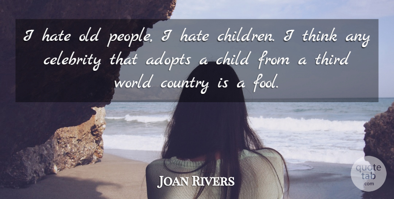 Joan Rivers Quote About Celebrity, Country, Third: I Hate Old People I...
