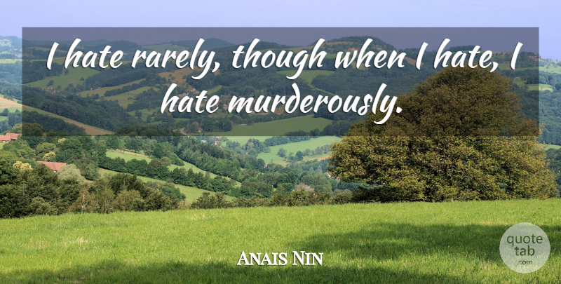 Anais Nin Quote About Hate, I Hate: I Hate Rarely Though When...