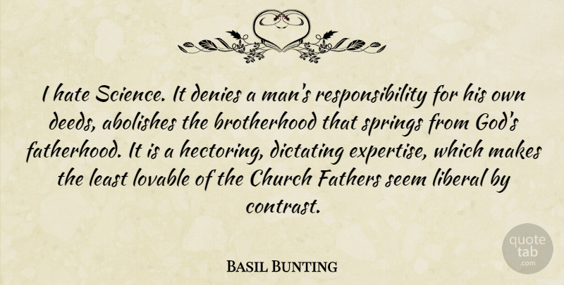 Basil Bunting Quote About Father, Hate, Spring: I Hate Science It Denies...