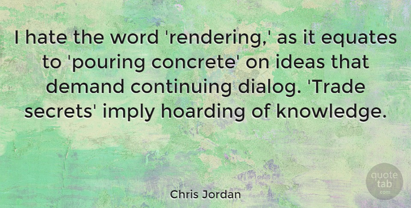 Chris Jordan Quote About Continuing, Demand, Hoarding, Imply, Knowledge: I Hate The Word Rendering...