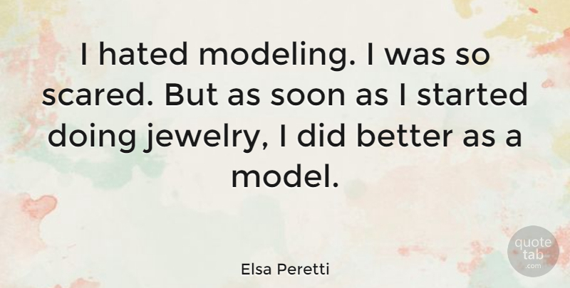 Elsa Peretti: I hated modeling. I was so scared. But as soon ...