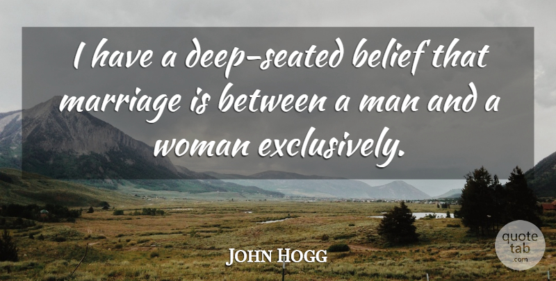 John Hogg Quote About Marriage: I Have A Deep Seated...