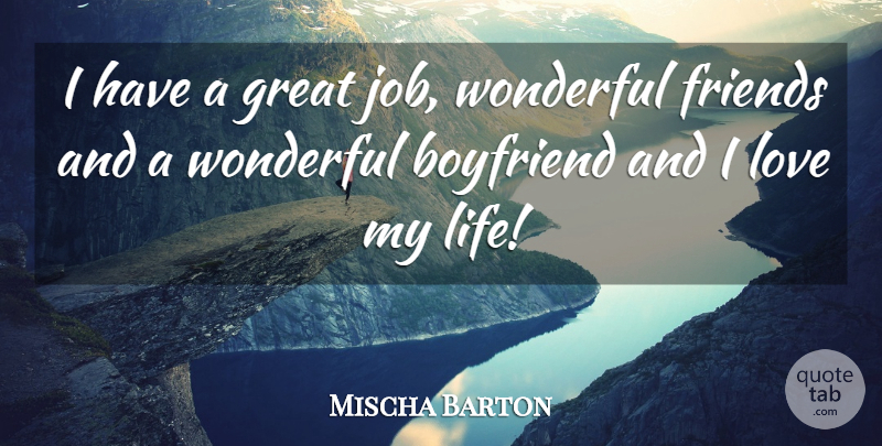 Mischa Barton Quote About Boyfriend, Great, Love, Wonderful: I Have A Great Job...