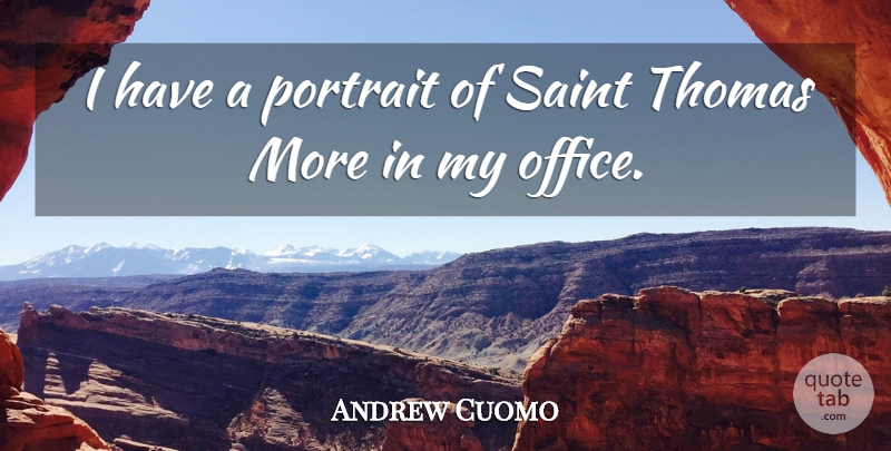 Andrew Cuomo Quote About Office, Portraits, Saint: I Have A Portrait Of...