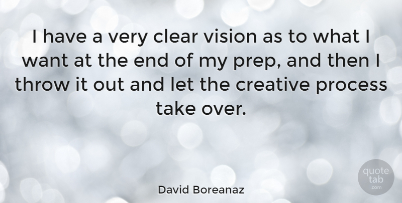 David Boreanaz Quote About Creative, Vision, Want: I Have A Very Clear...