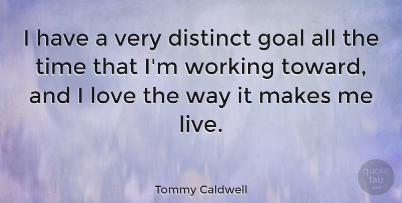 Tommy Caldwell Quote About Distinct, Goal, Love, Time: I Have A Very Distinct...