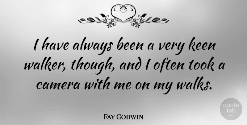 Fay Godwin Quote About Cameras, Walks, Walkers: I Have Always Been A...