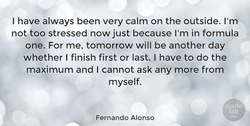 Fernando Alonso Quote About Stressed Out, Lasts, Firsts: I Have Always Been Very...