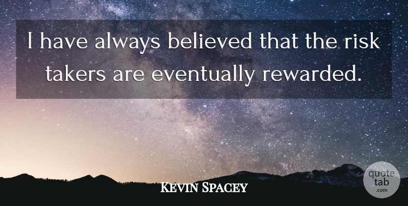 Kevin Spacey Quote About Risk, Always Believe: I Have Always Believed That...