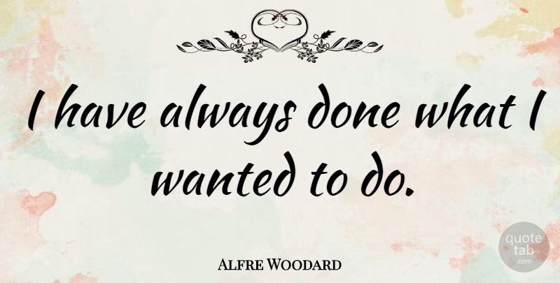 Alfre Woodard Quote About Done, Wanted: I Have Always Done What...