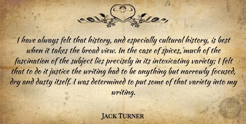 Jack Turner Quote About Best, Broad, Case, Cultural, Determined: I Have Always Felt That...