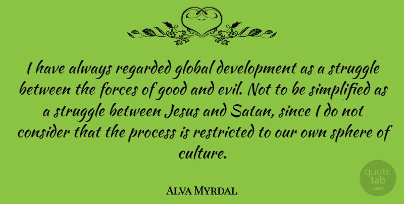 Alva Myrdal I Have Always Regarded Global Development As A Struggle Quotetab