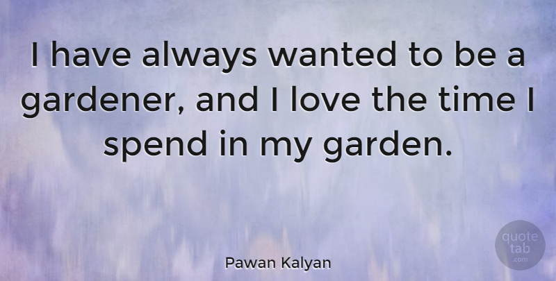 Pawan Kalyan I Have Always Wanted To Be A Gardener And I Love The Adorable Garden Love Quotes