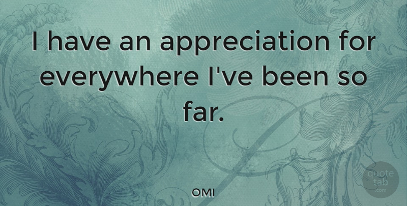 OMI Quote About Appreciation: I Have An Appreciation For...