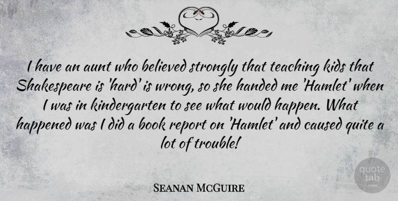 Seanan McGuire Quote About Aunt, Believed, Caused, Handed, Happened: I Have An Aunt Who...