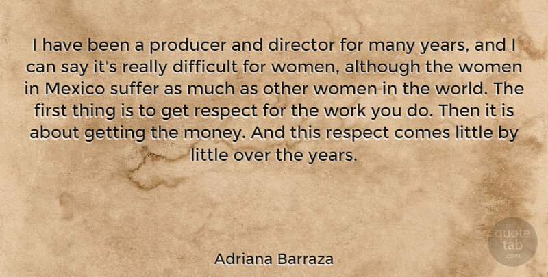 Adriana Barraza Quote About Although, Difficult, Director, Mexico, Producer: I Have Been A Producer...