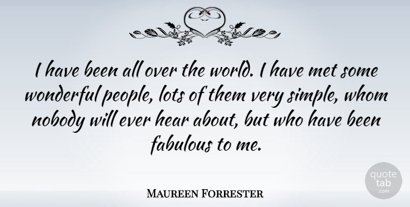 Maureen Forrester Quote About Simple, People, World: I Have Been All Over...