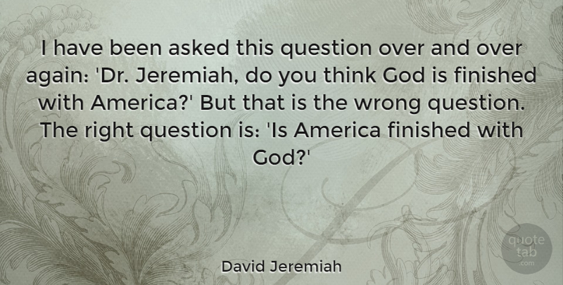 David Jeremiah Quote About Thinking, America, Drs: I Have Been Asked This...