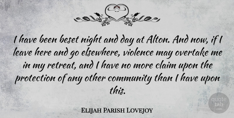 Elijah Parish Lovejoy Quote About Claim, Leave, Protection: I Have Been Beset Night...