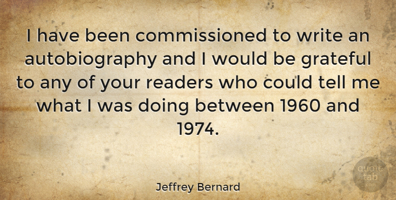 Jeffrey Bernard Quote About Grateful, Writing, Would Be: I Have Been Commissioned To...