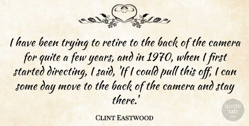 Clint Eastwood Quote About Few, Move, Pull, Quite, Trying: I Have Been Trying To...