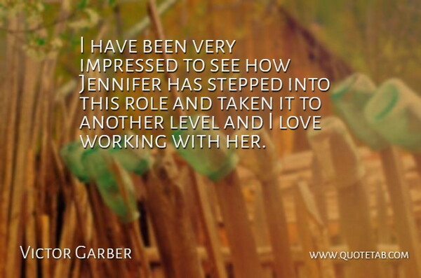 Victor Garber Quote About Canadian Actor, Impressed, Jennifer, Level, Love: I Have Been Very Impressed...