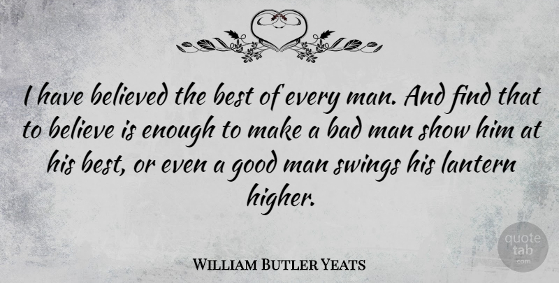William Butler Yeats I Have Believed The Best Of Every Man And