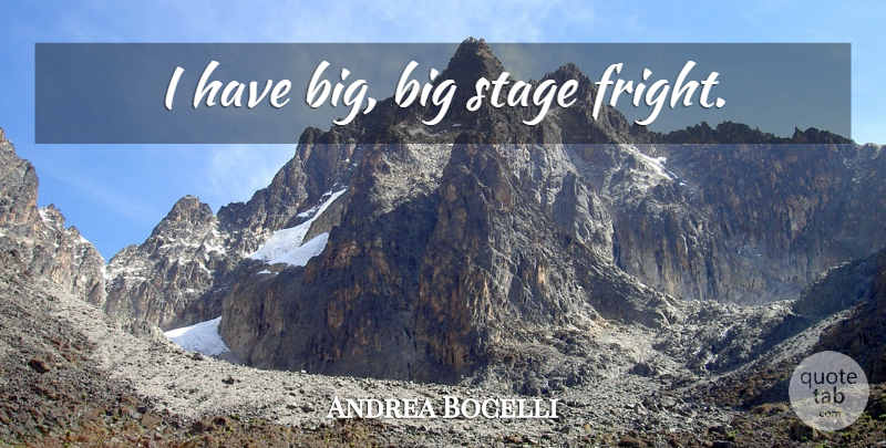 Andrea Bocelli Quote About Fear, Stage, Bigs: I Have Big Big Stage...