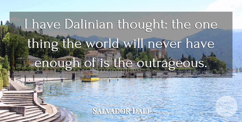 Salvador Dali Quote About Artist, World, Scandal: I Have Dalinian Thought The...
