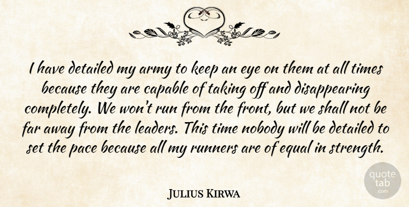 Julius Kirwa Quote About Army, Army And Navy, Capable, Detailed, Equal: I Have Detailed My Army...