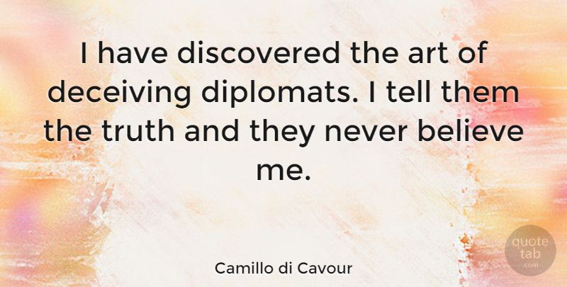 Camillo di Cavour Quote About Art, Believe, Discovered, Truth: I Have Discovered The Art...