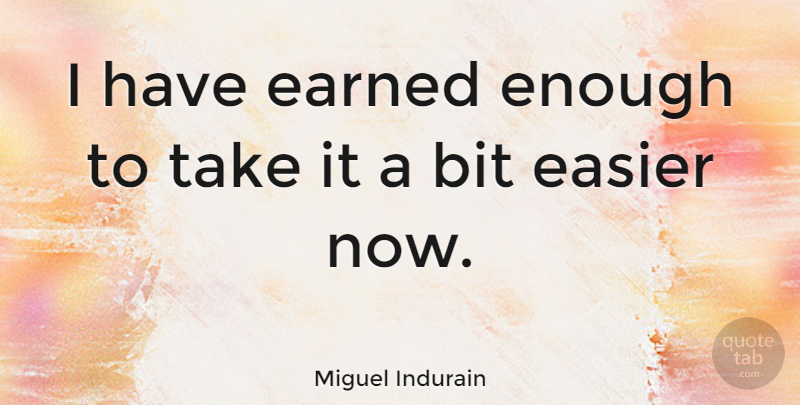 Miguel Indurain Quote About undefined: I Have Earned Enough To...