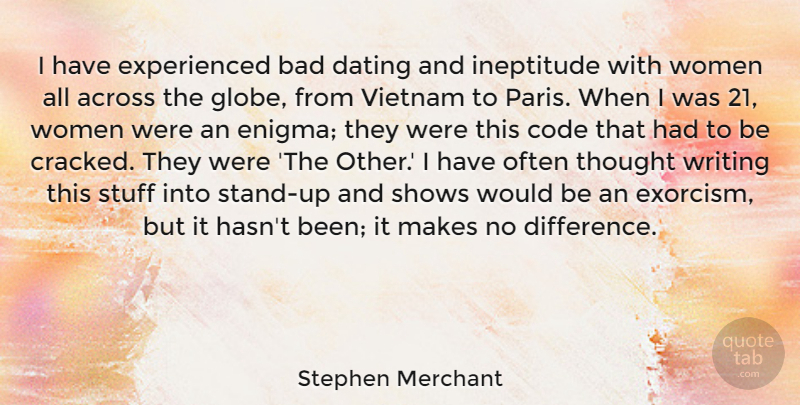 Stephen Merchant Quote About Across, Bad, Code, Dating, Shows: I Have Experienced Bad Dating...