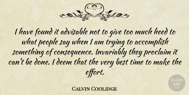 Calvin Coolidge: I have found it advisable not to give too ...