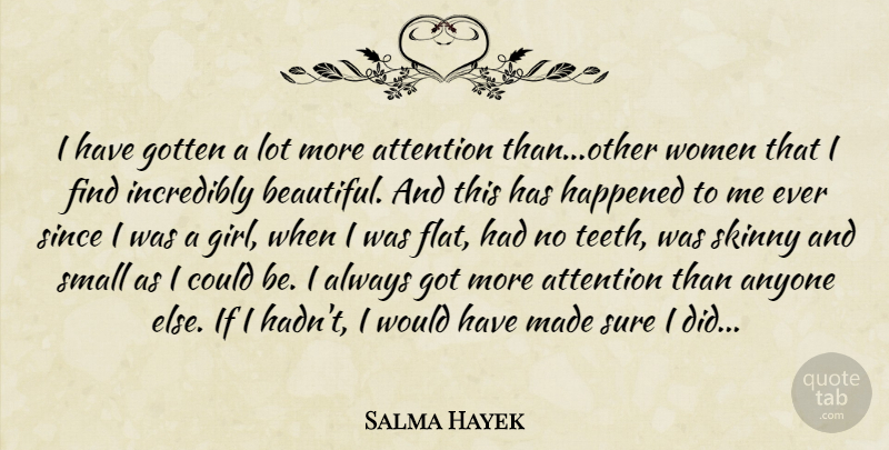 Salma Hayek Quote About Anyone, Attention, Gotten, Happened, Incredibly: I Have Gotten A Lot...