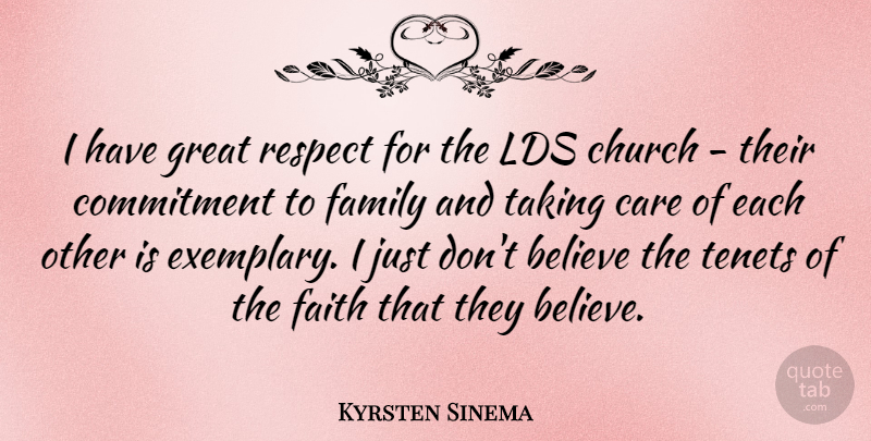 Kyrsten Sinema Quote About Believe, Care, Church, Commitment, Faith: I Have Great Respect For...