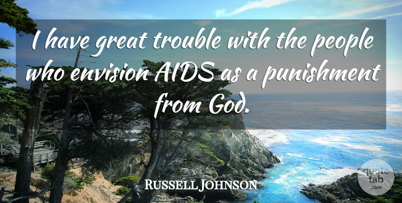 Russell Johnson Quote About Punishment, People, Trouble: I Have Great Trouble With...