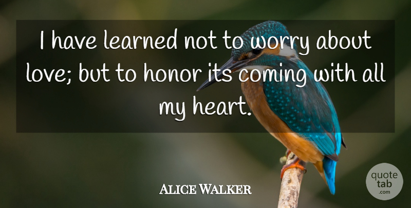 Alice Walker Quote About Love, Heart, Happy Valentines Day: I Have Learned Not To...