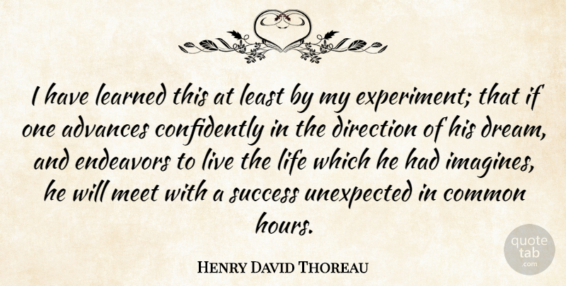 Henry David Thoreau Quote About Advances, Common, Direction, Endeavors, Graduation: I Have Learned This At...