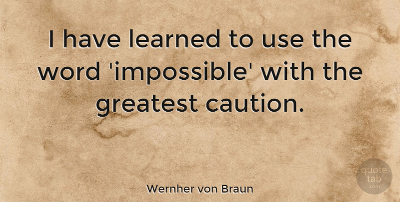 Wernher von Braun Quote About Inspirational, Positive, Success: I Have Learned To Use...