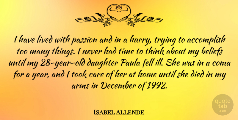 Isabel Allende Quote About Accomplish, Arms, Beliefs, Care, December: I Have Lived With Passion...